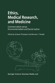 Ethics, Medical Research, and Medicine - Commercialism versus Environmentalism and Social Justice ebook by Andrew Thompson,Iqbal S. Shergill,N. Temple