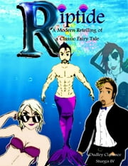 Riptide: A Modern Retelling of a Classic Fairy Tale ebook by Dudley Clarence Sturgis IV