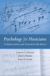 Psychology for Musicians : Understanding and Acquiring the Skills ebook by Andreas C. Lehmann;John A. Sloboda;Robert H. Woody