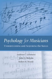 Psychology for Musicians : Understanding and Acquiring the Skills - Understanding and Acquiring the Skills ebook by Andreas C. Lehmann;John A. Sloboda;Robert H. Woody