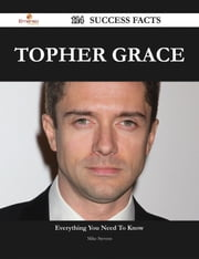Topher Grace 114 Success Facts - Everything you need to know about Topher Grace ebook by Mike Stevens