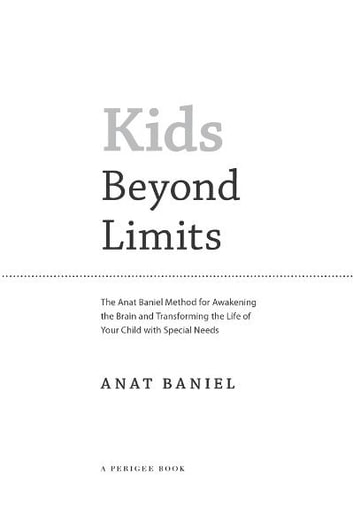 Kids Beyond Limits - The Anat Baniel Method for Awakening the Brain and Transforming the Life of Your Child With Special Needs ebook by Anat Baniel