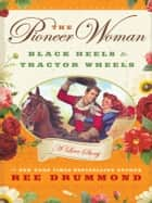 The Pioneer Woman - Black Heels to Tractor Wheels - A Love Story ebook by Ree Drummond
