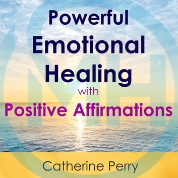 Powerful Emotional Healing with Positive Affirmations audiobook by Joel Thielke