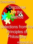 Discourse on the Method - Selections from the Principles of Philosophy ebook by Renée Descartes