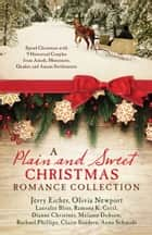 A Plain and Sweet Christmas Romance Collection - Spend Christmas with 9 Historical Couples from Amish, Mennonite, Quaker, and Amana Settlements ebook by Lauralee Bliss, Ramona K. Cecil, Dianne Christner,...
