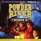 Powder River - Season Six - A Radio Dramatization audiobook by Jerry Robbins