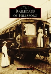 Railroads of Hillsboro ebook by D.C. Jesse Burkhardt