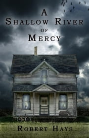 A Shallow River of Mercy ebook by Robert Hays