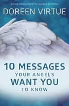 10 Messages Your Angels Want You to Know ebook by Doreen Virtue