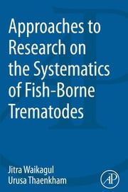 Approaches to Research on the Systematics of Fish-Borne Trematodes ebook by Jitra Waikagul,Urusa Thaekham