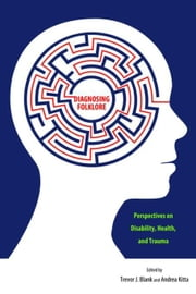 Diagnosing Folklore: Perspectives on Disability, Health, and Trauma ebook by Blank, Trevor J.