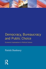 Democracy, Bureaucracy and Public Choice - Economic Approaches in Political Science ebook by Patrick Dunleavy