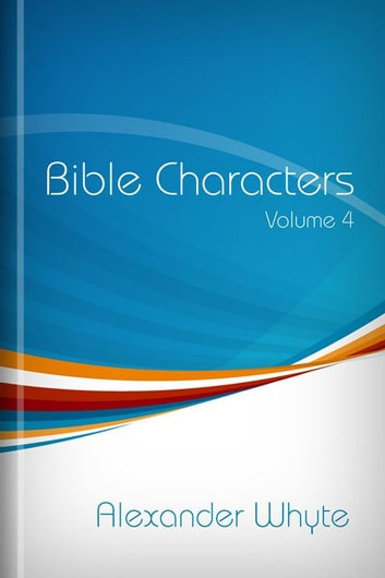 Bible Characters, Volume 4 ebook by Alexander Whyte