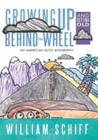 Growing Up and Getting Old Behind the Wheel: ebook by William Schiff
