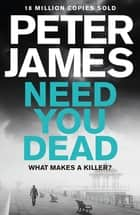 Need You Dead: A Roy Grace Novel 13 ebook by Peter James