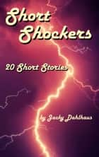 Short Shockers - 20 Short Stories ebook by Jacky Dahlhaus