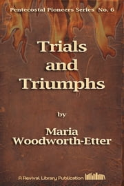 Trials and Triumphs ebook by Maria Woodworth-Etter