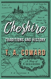 Cheshire - Traditions and History ebook by T. A. Coward