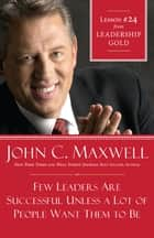 Few Leaders Are Successful Unless a Lot of People Want Them to Be ebook by John Maxwell