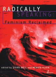 Radically Speaking - Feminism Reclaimed ebook by Diane Bell,Renate Klein