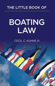 The Little Book of Boating Law ebook by Cecil C. Kuhne III