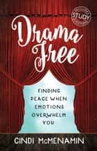 Drama Free - Finding Peace When Emotions Overwhelm You ebook by Cindi McMenamin