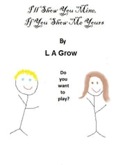 I'll Show You Mine, If You Show Me Yours ebook by L A Grow