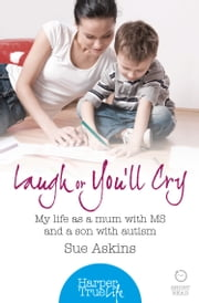 Laugh or You'll Cry: My life as a mum with MS and a son with autism (HarperTrue Life – A Short Read) ebook by Sue Askins