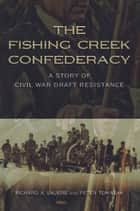 The Fishing Creek Confederacy ebook by Richard A. Sauers,Peter Tomasak