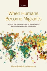 When Humans Become Migrants - Study of the European Court of Human Rights with an Inter-American Counterpoint ebook by Marie-B?n?dicte Dembour