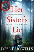 Her Sister's Lie - The Chilling Page-turner from the Author of Richard and Judy Bestseller, The Bones of You ebook by Debbie Howells