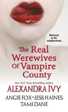 The Real Werewives of Vampire County ebook by Alexandra Ivy, Angie Fox, Tami Dane,...