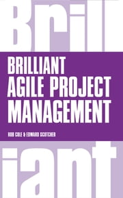 Brilliant Agile Project Management - A Practical Guide to Using Agile, Scrum and Kanban ebook by Rob Cole,Edward Scotcher