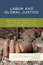 Labor and Global Justice - Essays on the Ethics of Labor Practices under Globalization ebook by Mary C. Rawlinson, Wim Vandekerckhove, Ronald M. S. Commers,...