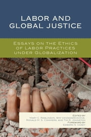 Labor and Global Justice - Essays on the Ethics of Labor Practices under Globalization ebook by Mary C. Rawlinson,Wim Vandekerckhove,Ronald M. S. Commers,Tim R. Johnston,Edward S. Casey,József Böröcz,Stephen Bouquin,Lefteris Kretsos,Patrick Loobuyck,Zahra Meghani,John Pearson,Franc Rottiers,Charles Umney,Ramona Vijeyarasa