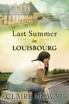 Last Summer in Louisbourg ebook by Clare Mowat