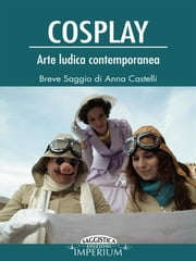 Cosplay - arte ludica contemporanea ebook by Anna Castelli