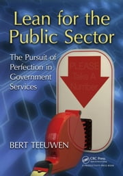 Lean for the Public Sector: The Pursuit of Perfection in Government Services ebook by Teeuwen, Bert