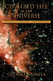 Civilized Life in the Universe: Scientists on Intelligent Extraterrestrials ebook by George Basalla