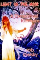 Light On The Moor, A Paranormal Romance ebook by Rob Shelsky