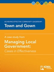 Town and Gown: Cases in Effectiveness: Achieving Effective Community Leadership ebook by Carmine  Scavo,Charldean  Newell