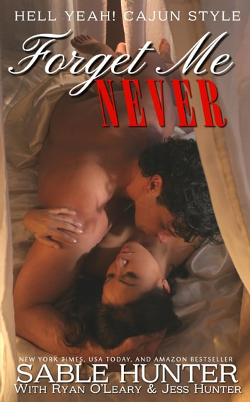Forget Me Never - Hell Yeah! Cajun Style, #6 ebook by Sable Hunter,Ryan O'Leary,Jess Hunter