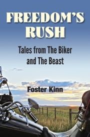 Freedom's Rush: Tales from The Biker and The Beast ebook by Foster Kinn
