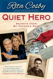 Quiet Hero - Secrets from My Father's Past ebook by Rita Cosby