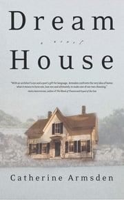 Dream House - A Novel ebook by Catherine Armsden