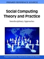 Social Computing Theory and Practice - Interdisciplinary Approaches ebook by Panagiota Papadopoulou, Panagiotis Kanellis, Drakoulis Martakos