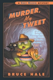 Murder, My Tweet - A Chet Gecko Mystery ebook by Bruce Hale
