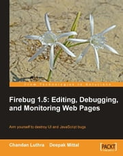 Firebug 1.5: Editing, Debugging, and Monitoring Web Pages ebook by Luthra, Chandan