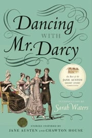 Dancing with Mr. Darcy - Stories Inspired by Jane Austen and Chawton House Library ebook by Sarah Waters